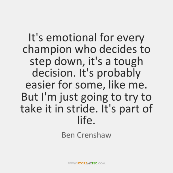 It's emotional for every champion who decides to step down, it's a ...