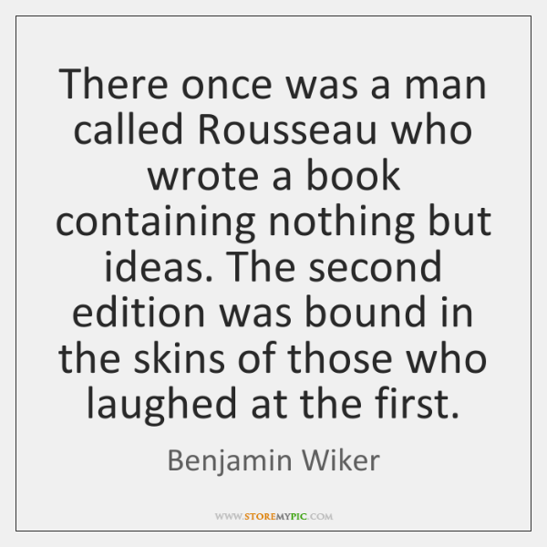 There once was a man called Rousseau who wrote a book containing ...