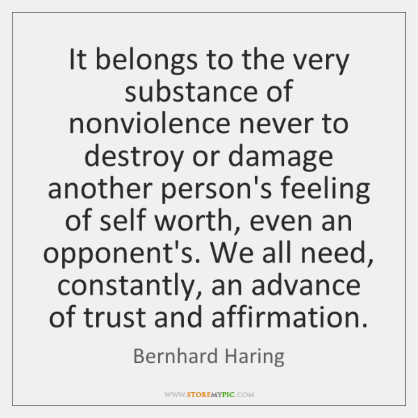 It belongs to the very substance of nonviolence never to destroy or ...