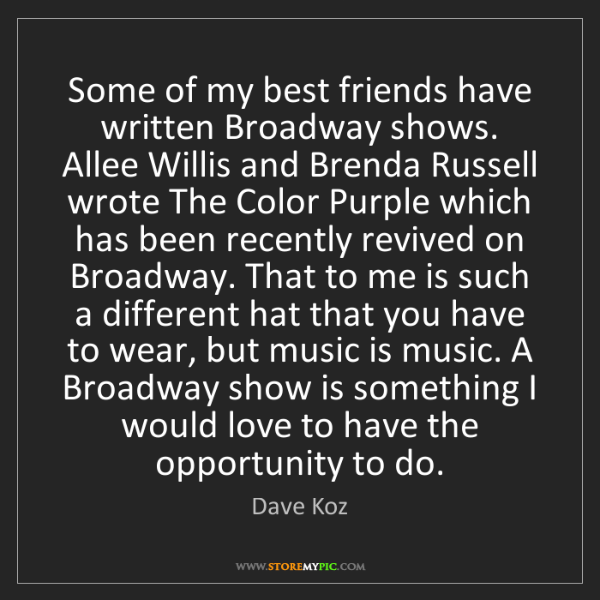 Dave Koz: Some of my best friends have written Broadway shows....