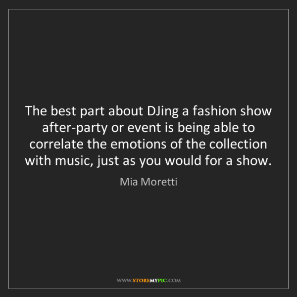 Mia Moretti: The best part about DJing a fashion show after-party...