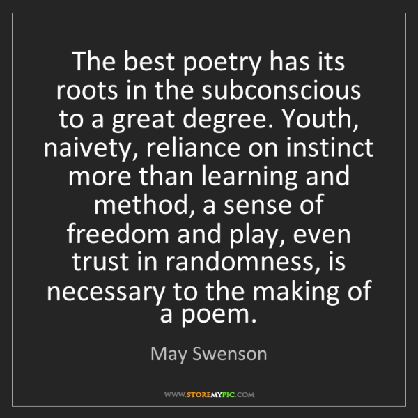 May Swenson: The best poetry has its roots in the subconscious to...