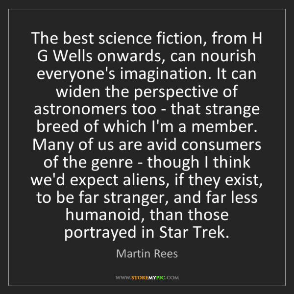 Martin Rees: The best science fiction, from H G Wells onwards, can...
