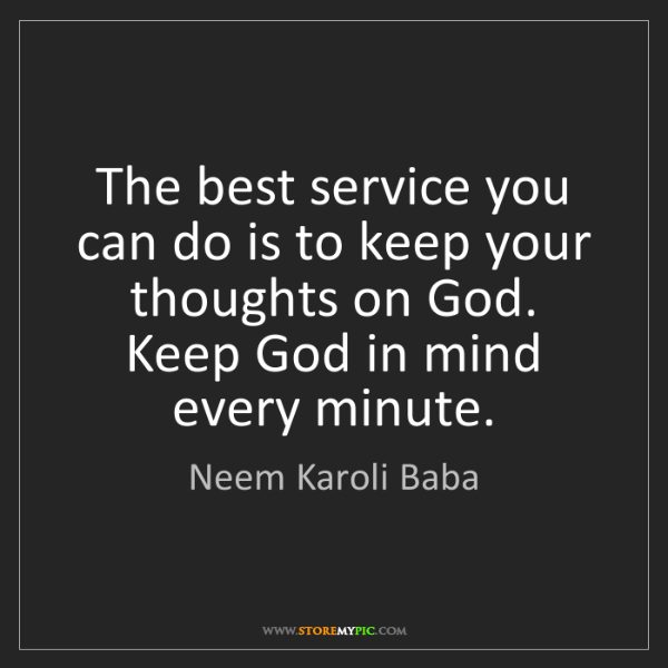 Neem Karoli Baba: The best service you can do is to keep your thoughts...