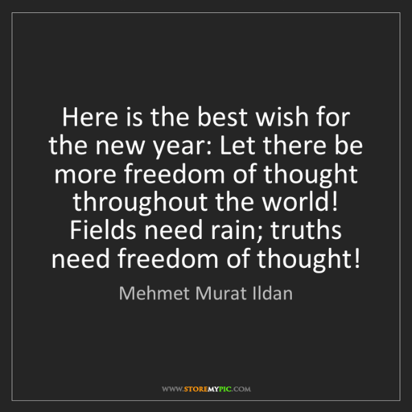 Mehmet Murat Ildan: Here is the best wish for the new year: Let there be...