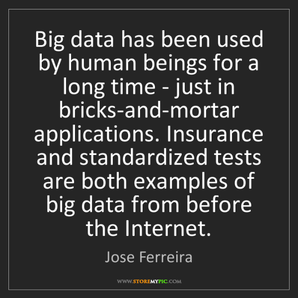 Jose Ferreira: Big data has been used by human beings for a long time...