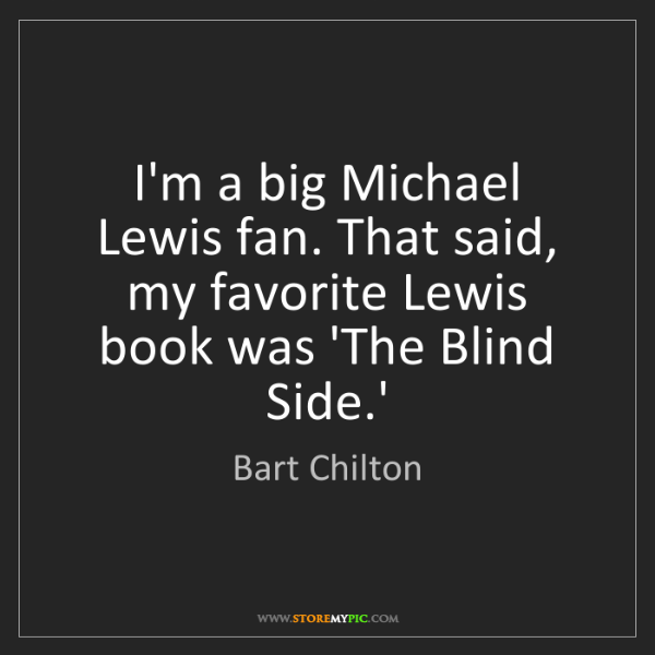 Bart Chilton: I'm a big Michael Lewis fan. That said, my favorite Lewis...