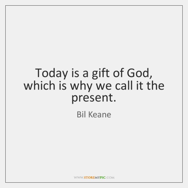 Today Is A Gift Of God Which Is Why We Call It Storemypic