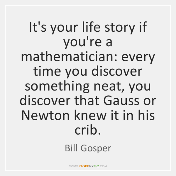 It's your life story if you're a mathematician: every time you discover ...