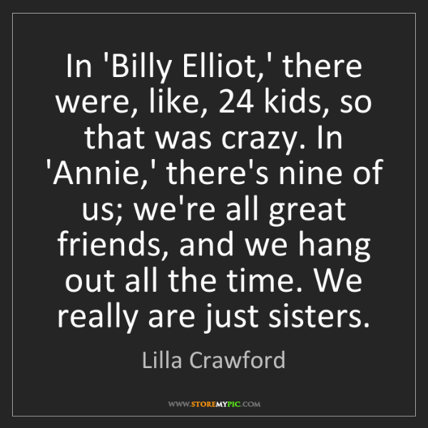 Lilla Crawford: In 'Billy Elliot,' there were, like, 24 kids, so that...
