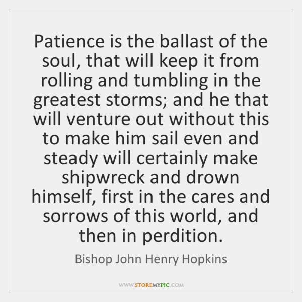 Patience is the ballast of the soul, that will keep it from ...
