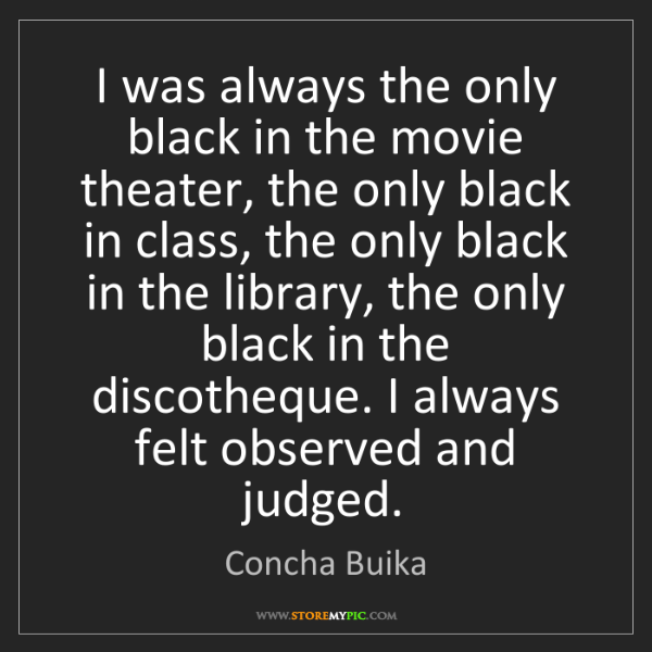 Concha Buika: I was always the only black in the movie theater, the...