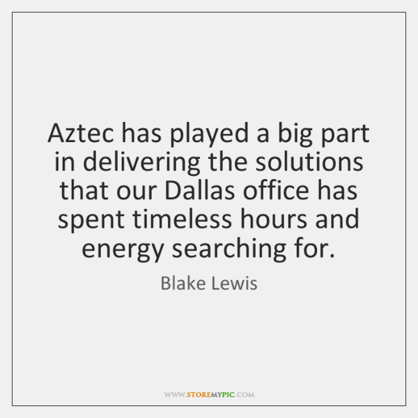 Aztec has played a big part in delivering the solutions that our ...