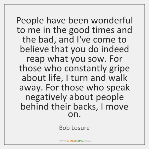 People have been wonderful to me in the good times and the ...