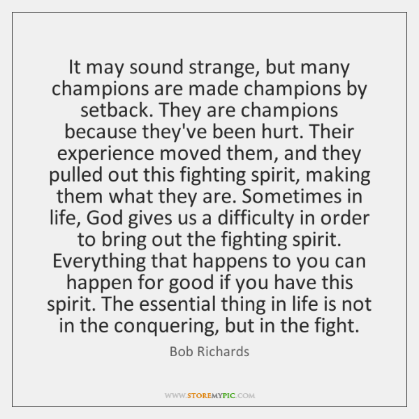 It may sound strange, but many champions are made champions by setback. ...
