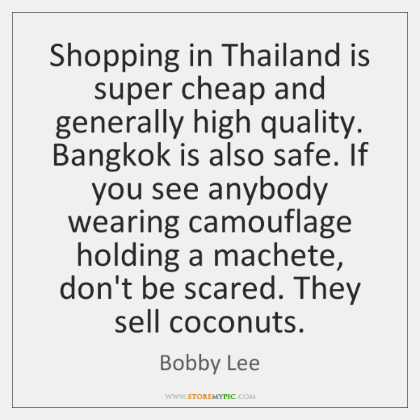 Shopping in Thailand is super cheap and generally high quality. Bangkok is ...