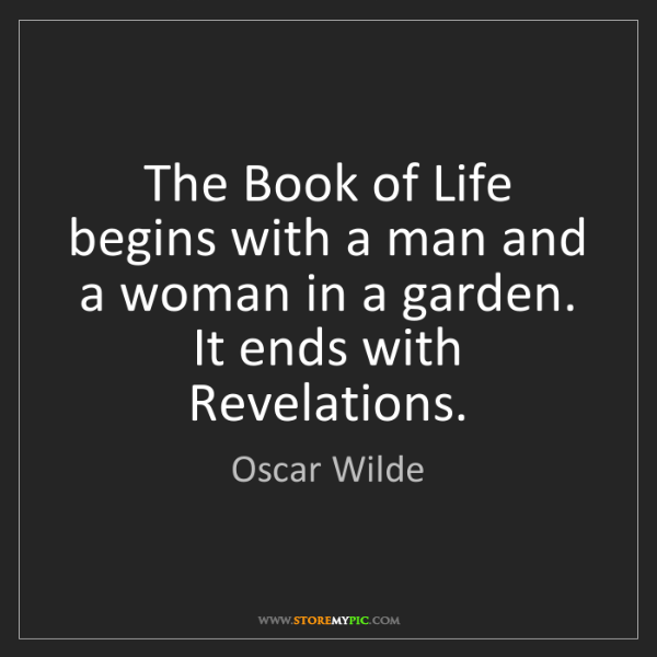 Oscar Wilde: The Book of Life begins with a man and a woman in a garden....