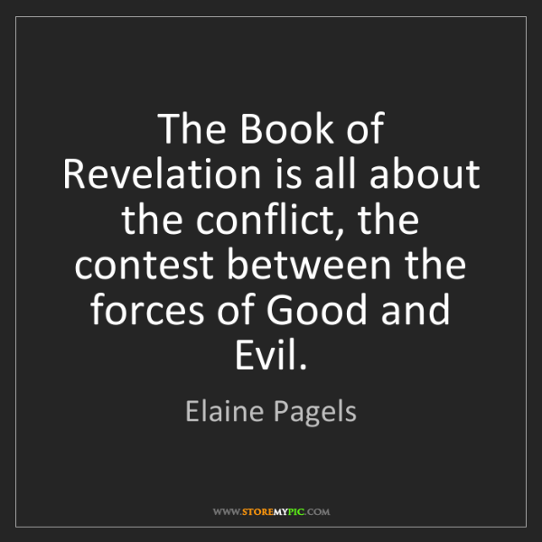 Elaine Pagels: The Book of Revelation is all about the conflict, the...