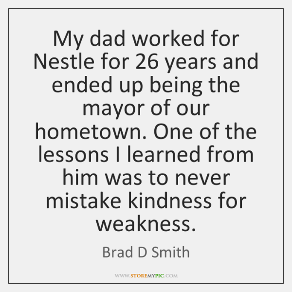 My dad worked for Nestle for 26 years and ended up being the ...
