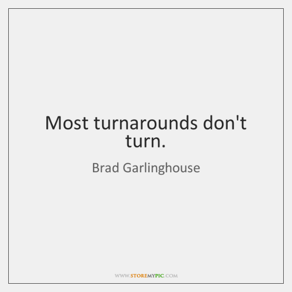 Most turnarounds don't turn.