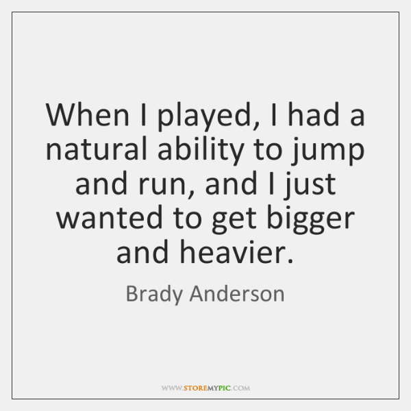 When I played, I had a natural ability to jump and run, ...