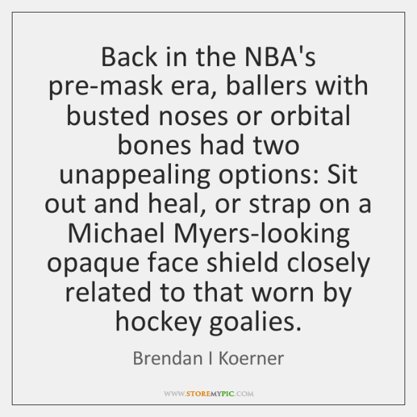 Back in the NBA's pre-mask era, ballers with busted noses or orbital ...