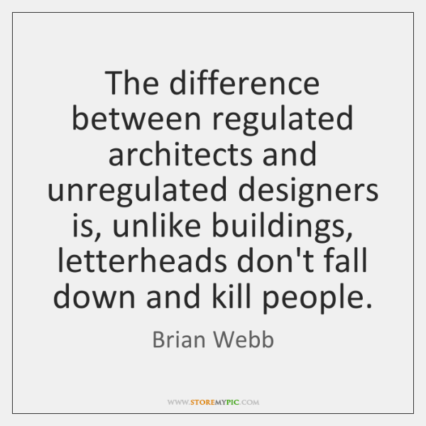 The difference between regulated architects and unregulated designers is, unlike buildings, letterhe