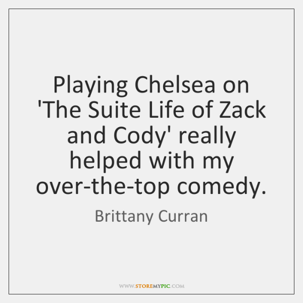 Playing Chelsea on 'The Suite Life of Zack and Cody' really helped ...