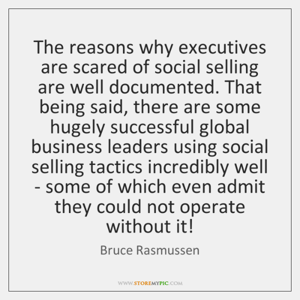 The reasons why executives are scared of social selling are well documented. ...