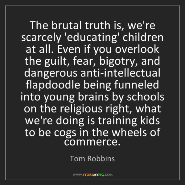 Tom Robbins: The brutal truth is, we're scarcely 'educating' children...