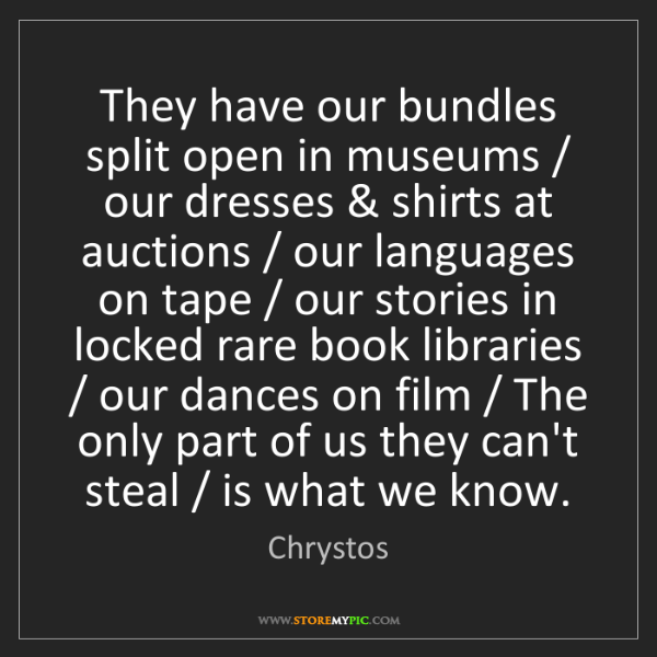 Chrystos: They have our bundles split open in museums / our dresses...
