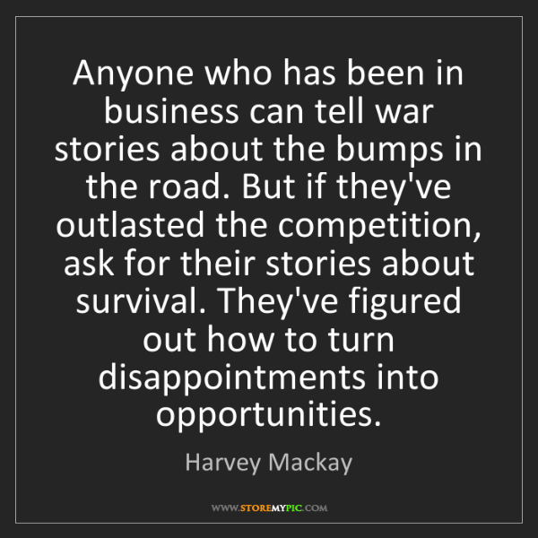 Harvey Mackay: Anyone who has been in business can tell war stories...