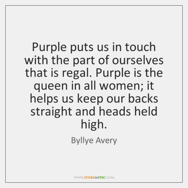 Purple puts us in touch with the part of ourselves that is ...