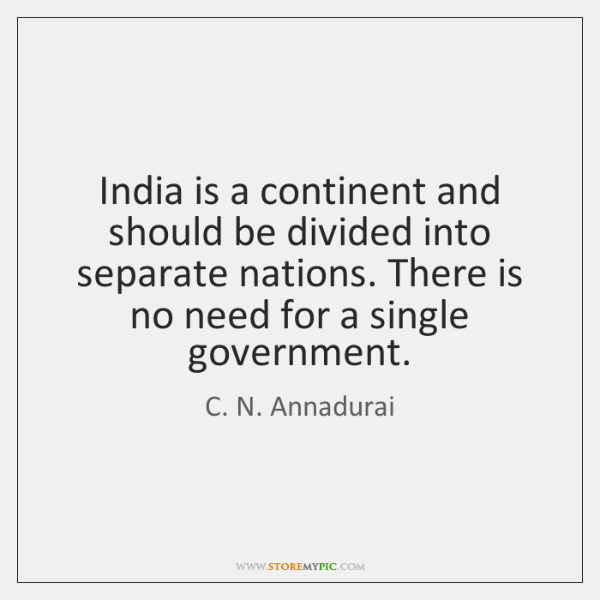 India is a continent and should be divided into separate nations. There ...