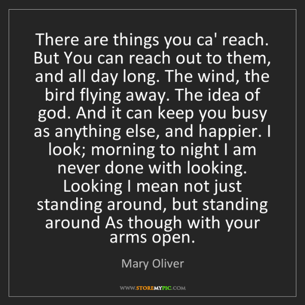 Mary Oliver: There are things you ca' reach. But You can reach out...