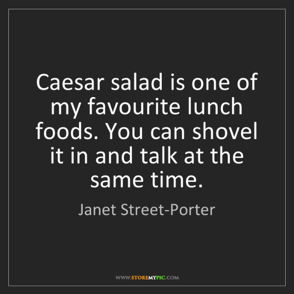 Janet Street-Porter: Caesar salad is one of my favourite lunch foods. You...