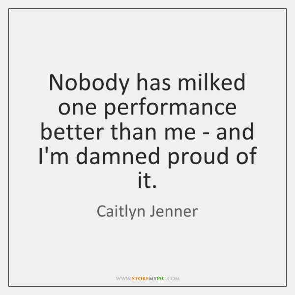 Nobody has milked one performance better than me - and I'm damned ...