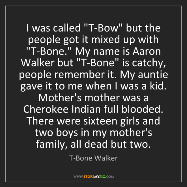 """T-Bone Walker: I was called """"T-Bow"""" but the people got it mixed up with..."""