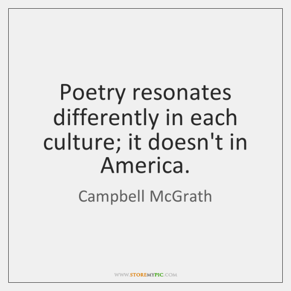 Poetry resonates differently in each culture; it doesn't in America.