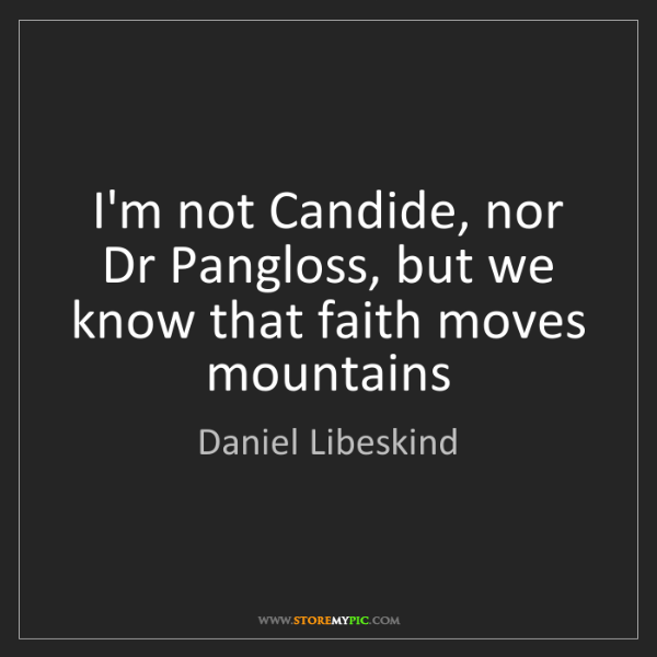 Daniel Libeskind: I'm not Candide, nor Dr Pangloss, but we know that faith...