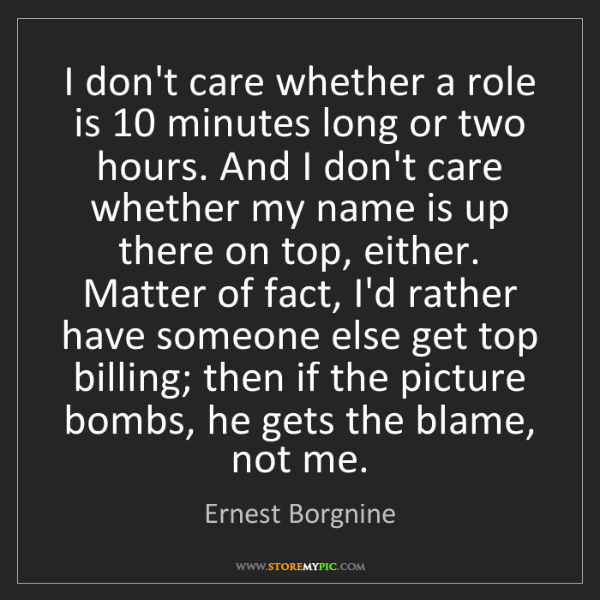 Ernest Borgnine: I don't care whether a role is 10 minutes long or two...