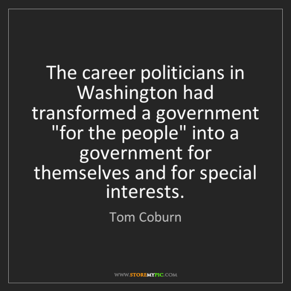 Tom Coburn: The career politicians in Washington had transformed...