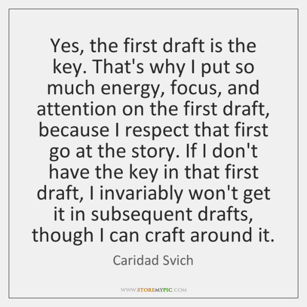 Yes, the first draft is the key. That's why I put so ...