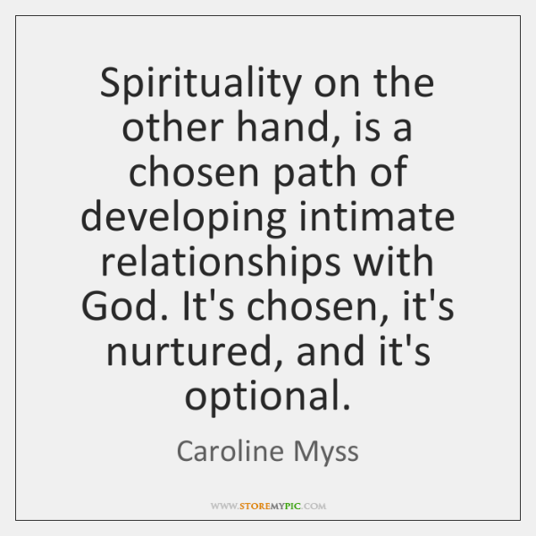 Spirituality on the other hand, is a chosen path of developing intimate ...