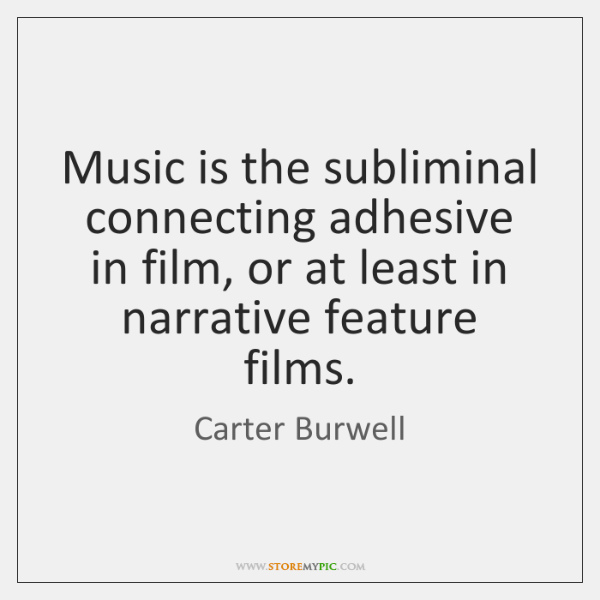Music is the subliminal connecting adhesive in film, or at least in ...