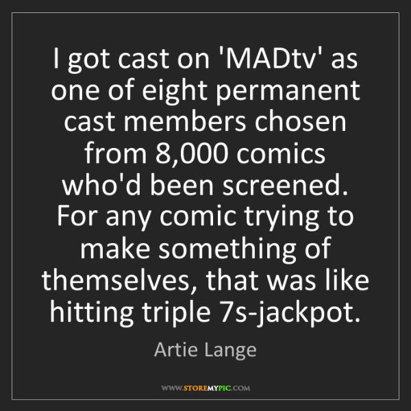 Artie Lange: I got cast on 'MADtv' as one of eight permanent cast...