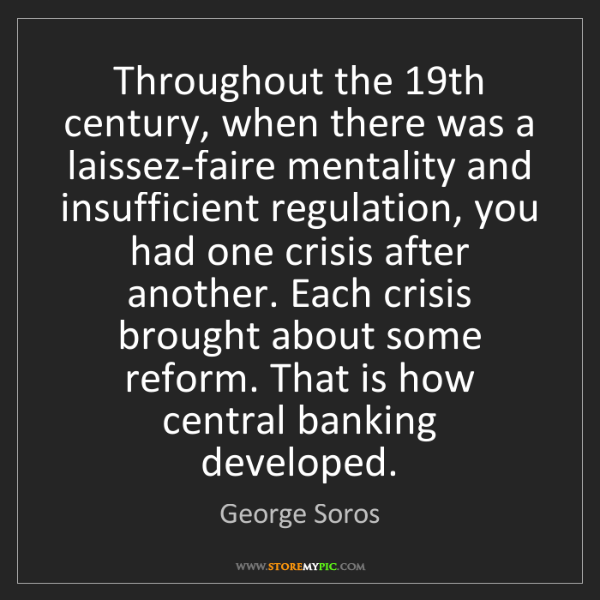 George Soros: Throughout the 19th century, when there was a laissez-faire...