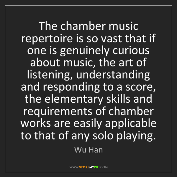Wu Han: The chamber music repertoire is so vast that if one is...