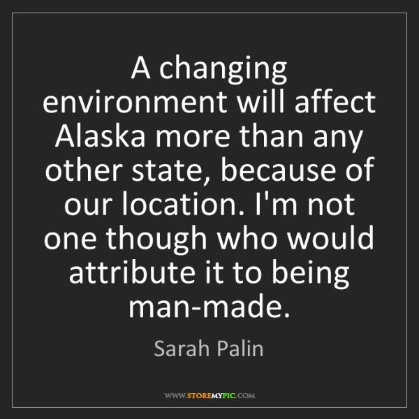 Sarah Palin: A changing environment will affect Alaska more than any...