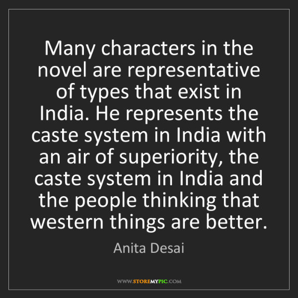 Anita Desai: Many characters in the novel are representative of types...